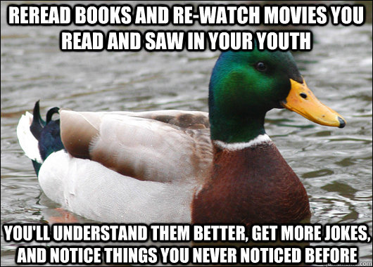 reread books and rewatch movies you read and saw in your yo - Actual Advice Mallard