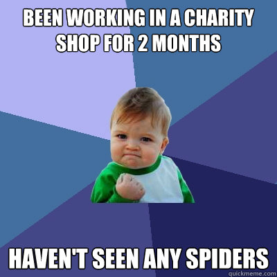 been working in a charity shop for 2 months havent seen any - Success Kid