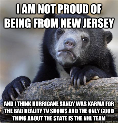 i am not proud of being from new jersey and i think hurrican - Confession Bear
