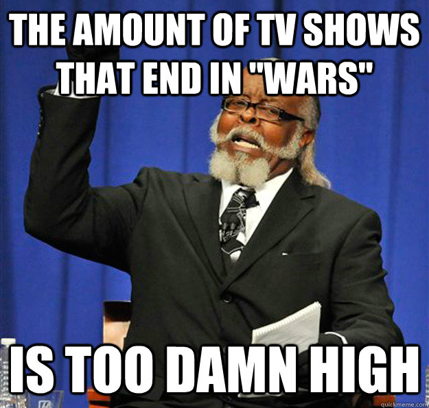 the amount of tv shows that end in wars is too damn high - Jimmy McMillan