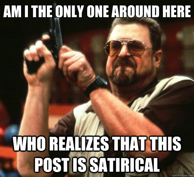am i the only one around here who realizes that this post is - Big Lebowski