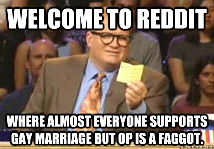 welcome to reddit where almost everyone supports gay marriag - Whose Line