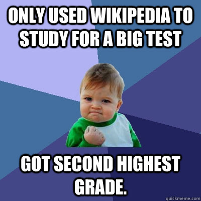 only used wikipedia to study for a big test got second highe - Success Kid