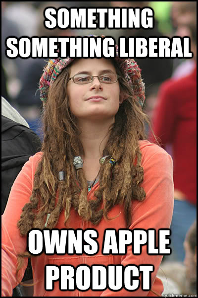 something something liberal owns apple product - College Liberal