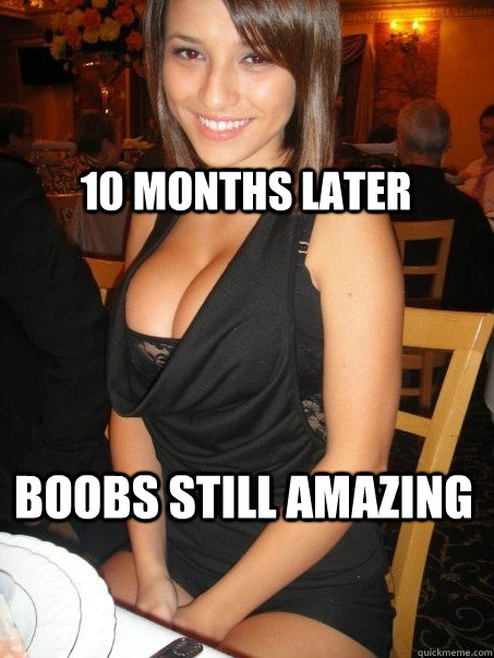 boobs still amazing 10 months later -