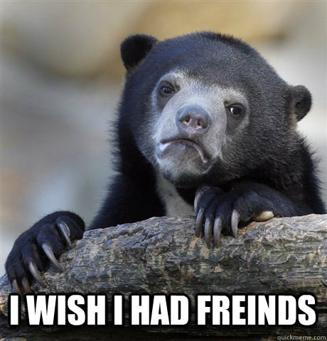 i wish i had freinds - Confession Bear