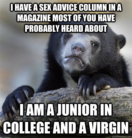 i have a sex advice column in a magazine most of you have pr - Confession Bear