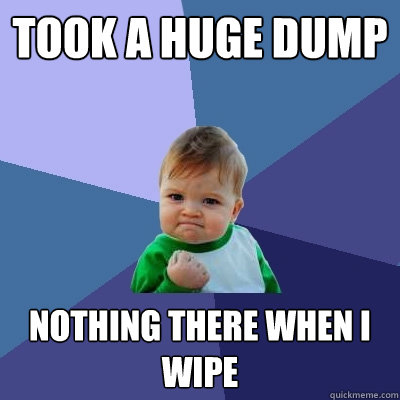 took a huge dump nothing there when i wipe - Success Kid