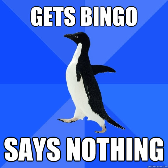 gets bingo says nothing - Socially Awkward Penguin