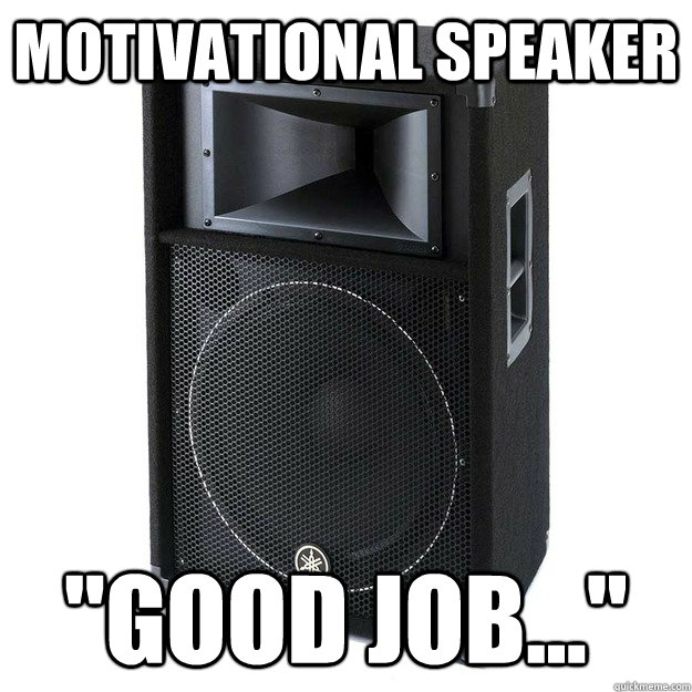 motivational speaker good job - Motivational Speaker