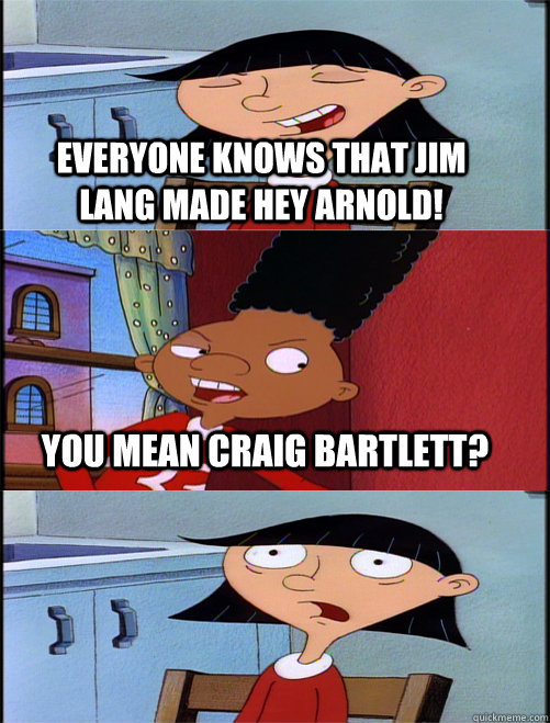 Everyone knows that Jim Lang made Hey Arnold! You mean ...