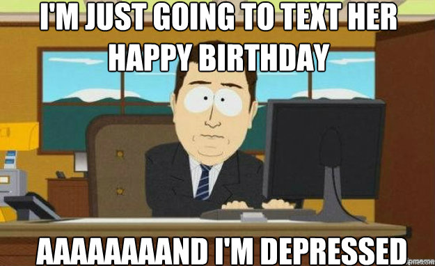 My ex girlfriend texted me on my birthday