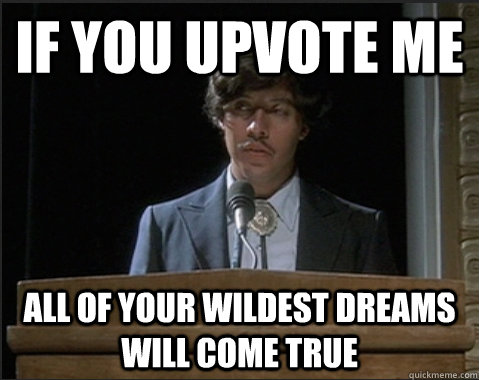 Vote For Pedro And All Your Wildest Dreams If you upvote me all o...