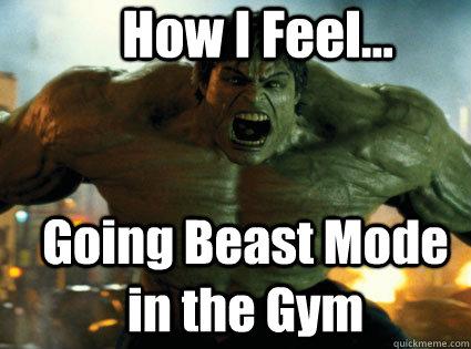 how i feel going beast mode in the gym hulk smash