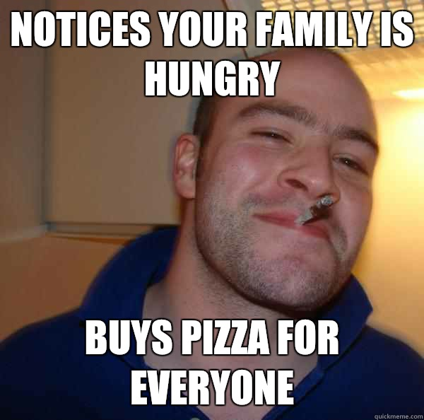 Funny Memes For Everyone : Notices your family is hungry buys pizza for everyone