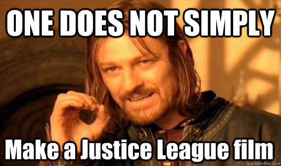 one does not simply make a justice league film - One Does Not Simply