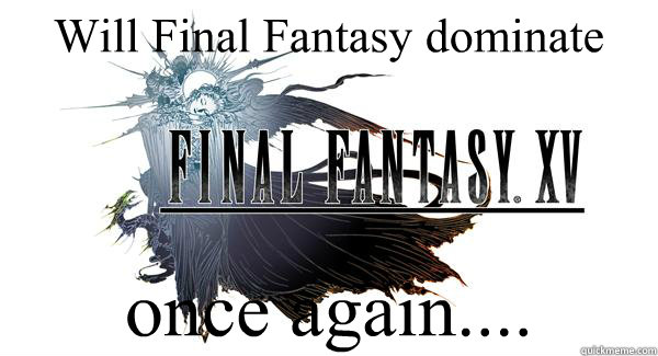 will final fantasy dominate once again - ...