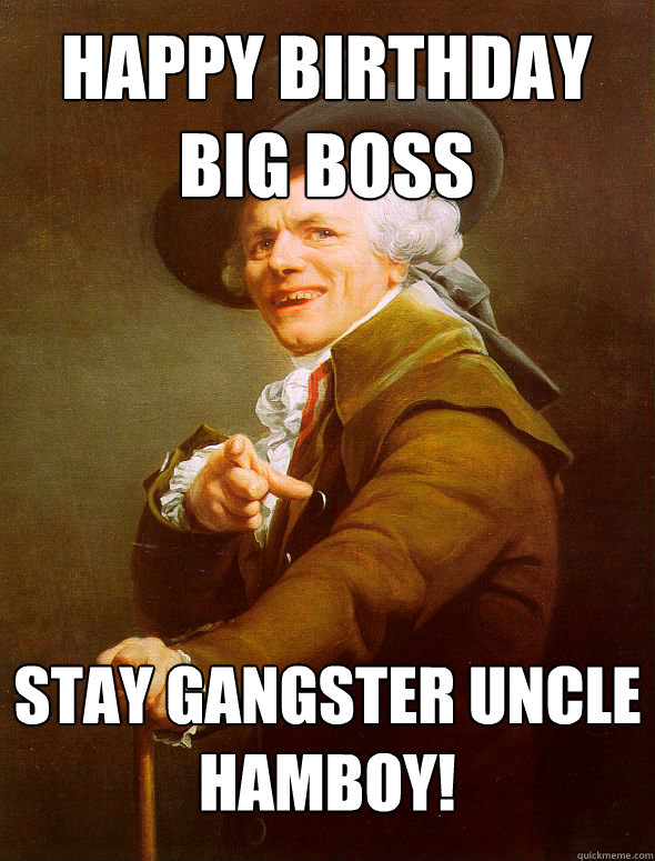 Funny Birthday Meme For Uncle : Happy birthday big boss stay gangster uncle hamboy