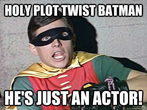 holy plot twist batman hes just an actor - Holy Robin