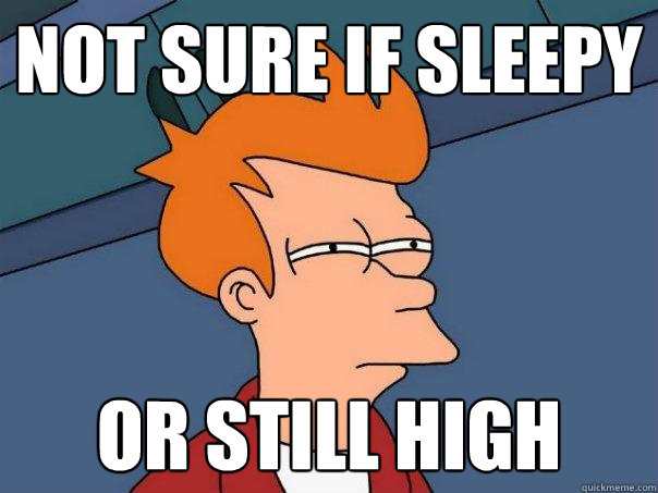 not sure if sleepy or still high - Futurama Fry