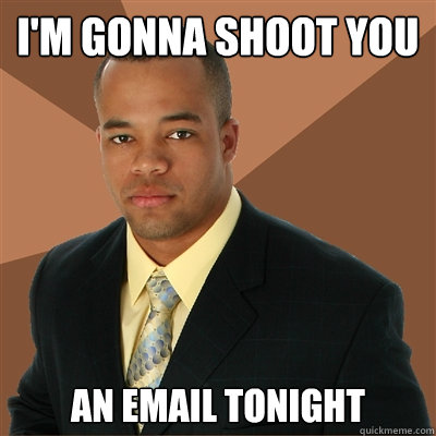 im gonna shoot you an email tonight - Successful Black Man