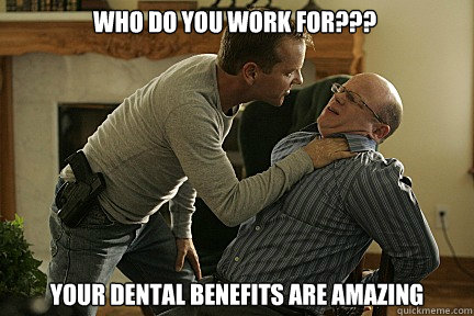 who do you work for your dental benefits are amazing - Ballistic Bauer