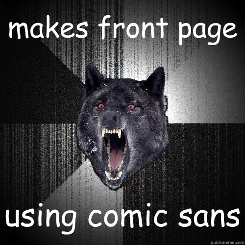 makes front page using comic sans - Insanity Wolf