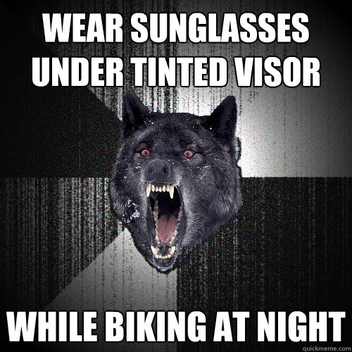 wear sunglasses under tinted visor while biking at night - Insanity Wolf
