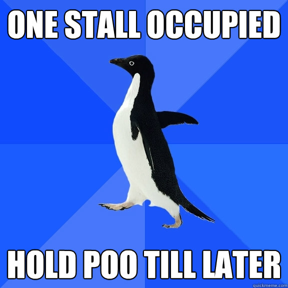 one stall occupied hold poo till later - Socially Awkward Penguin