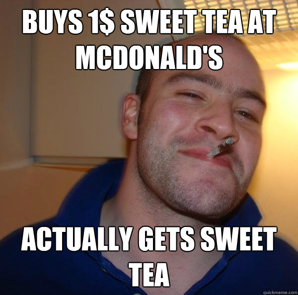 buys 1 sweet tea at mcdonalds actually gets sweet tea - Good Guy Greg
