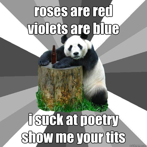 roses are red violets are blue i suck at poetry show me you - Pickup-Line Panda