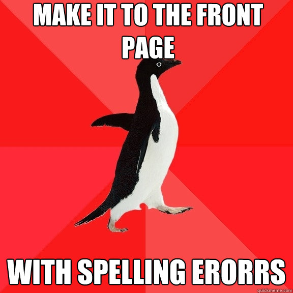 make it to the front page with spelling erorrs - Socially Awesome Penguin