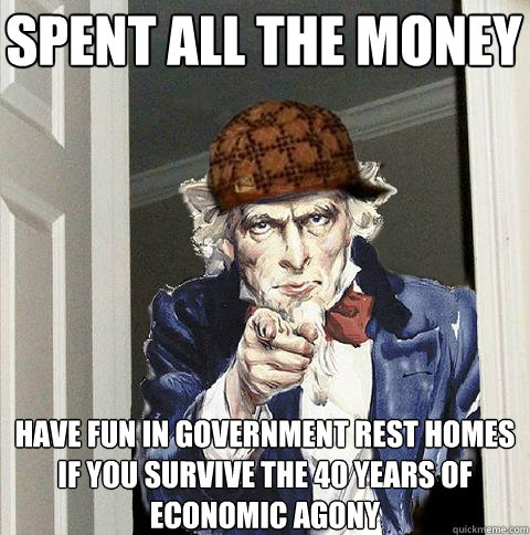 spent all the money have fun in government rest homes if yo - Scumbag Uncle Sam