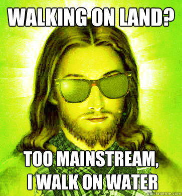 walking on land too mainstream i walk on water - Hipster Jesus
