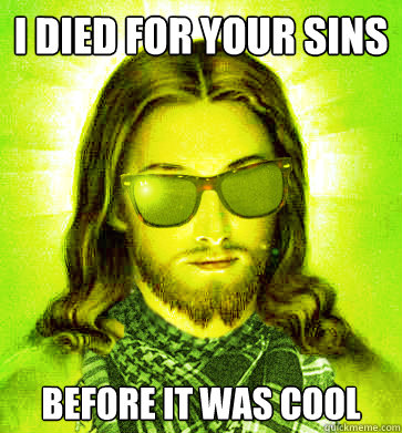 i died for your sins before it was cool - Hipster Jesus