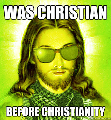 was christian before christianity - Hipster Jesus