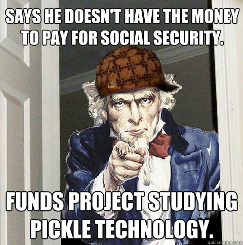 says he doesnt have the money to pay for social security f - Scumbag Uncle Sam