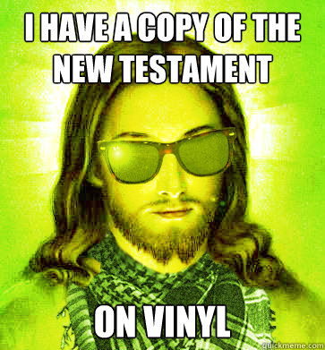i have a copy of the new testament on vinyl - Hipster Jesus