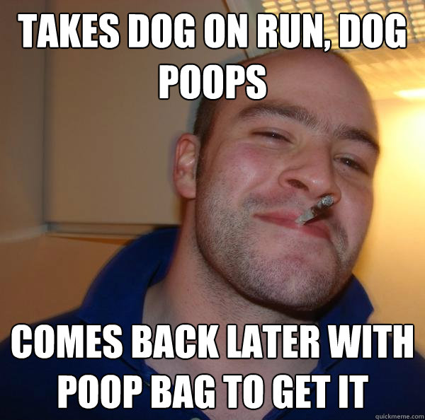 takes dog on run dog poops comes back later with poop bag t - Good Guy Greg