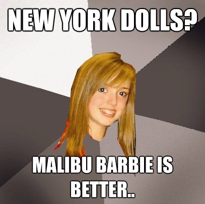 new york dolls malibu barbie is better  - Musically Oblivious 8th Grader