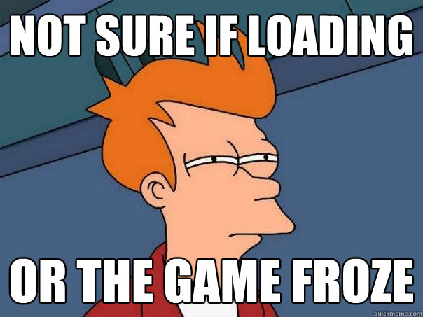 not sure if loading or the game froze - Futurama Fry