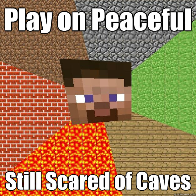 play on peaceful still scared of caves - Minecraft