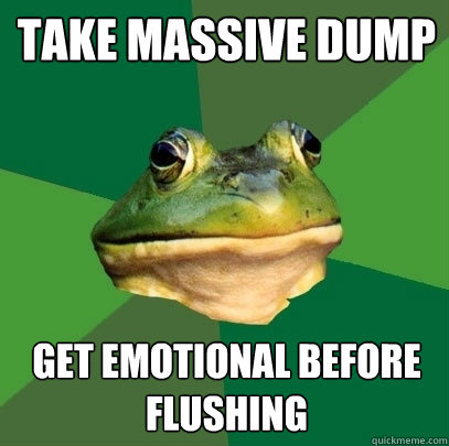 take massive dump get emotional before flushing - Foul Bachelor Frog