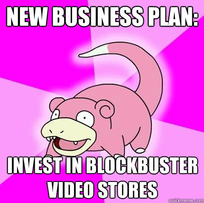 new business plan invest in blockbuster video stores - Slowpoke