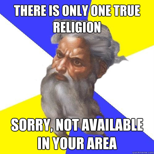 there is only one true religion sorry not available in your - Advice God
