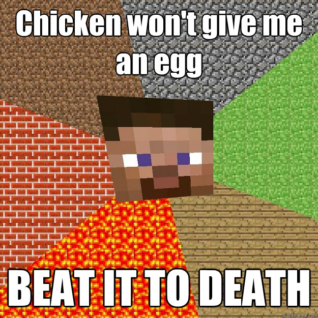 chicken wont give me an egg beat it to death - Minecraft