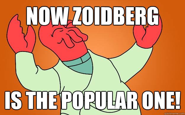 now zoidberg is the popular one - Zoidberg is popular