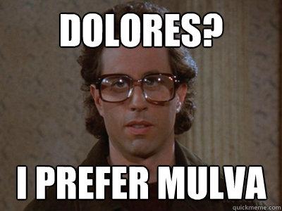 Hipster Seinfeld - dolores i prefer mulva