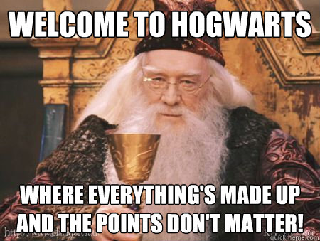 welcome to hogwarts where everythings made up and the point - Drew Dumbledore