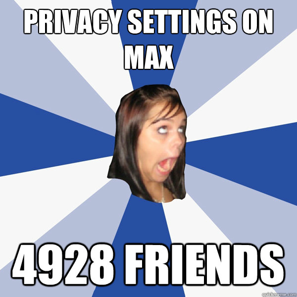 privacy settings on max 4928 friends - Annoying Facebook Girl